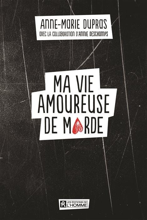 La couverture de «Ma vie amoureuse de marde» d'Anne-Marie Dupras.