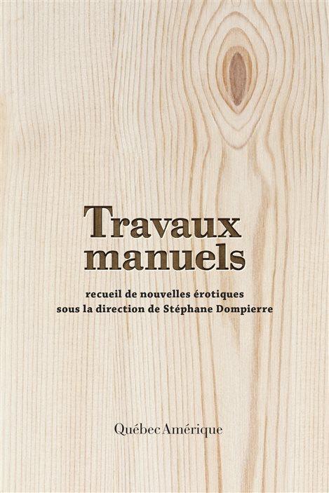 La couverture de «Travaux manuels», le recueil de nouvelles érotiques dirigé par Stéphane Dompierre.