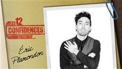 Les 12 confidences d'Éric Plamondon