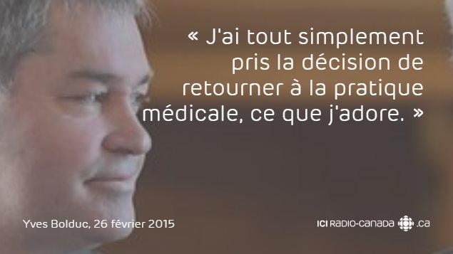 «J'ai tout simplement pris la décision de retourner à la pratique médicale, ce que j'adore.» - Yves Bolduc