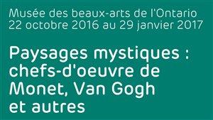 Paysages mystiques : chefs-d'oeuvre de Monet, Van Gogh et autres - Exposition au Musée des beaux-arts de l'Ontario 22 octobre 2016 au 29 janvier 2017