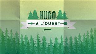 """Le balado """"Hugo à l'Ouest"""""""