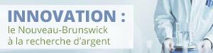 INNOVATION : le Nouveau-Brunswick à la recherche d'argent