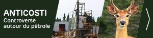 Dossier - Anticosti : controverse autour du pétrole