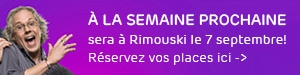 À la semaine prochaine sera à Rimouski le 7 septembre