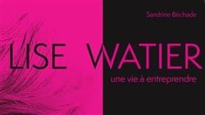 <i>Lise Watier - Une vie à entreprendre</i>