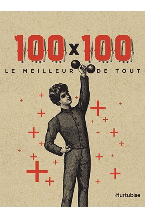 Couverture du livre 100 x 100 le meilleur de tout où un jeune homme lève un haltère