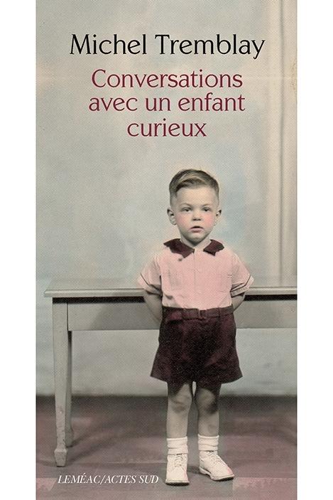 La couverture du livre Conversations avec un enfant curieux, où l'on voit Michel Tremblay alors qu'il était enfant