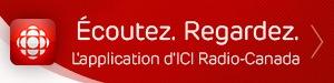 Écoutez. Regardez. L'application ICI Radio-Canada