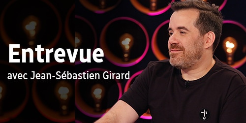 Entrevue avec Jean-Sébastien Girard