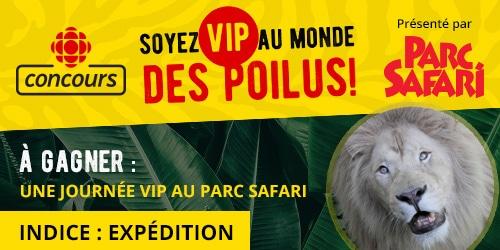 Concours Soyez VIP au monde des Poilus - À gagner Une journée VIP au Parc Safari : Indice : Expédition